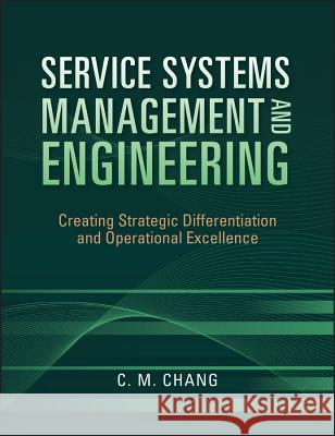 Service Systems Management and Engineering: Creating Strategic Differentiation and Operational Excellence Ching M. Chang 9780470423325