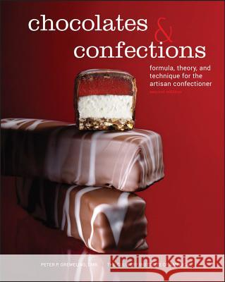 Chocolates and Confections : Formula, Theory, and Technique for the Artisan Confectioner PeterP Greweling 9780470424414
