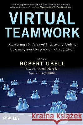 Virtual Teamwork : Mastering the Art and Practice of Online Learning and Corporate Collaboration Robert Ubell 9780470449943