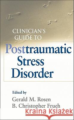 Clinician's Guide to Posttraumatic Stress Disorder Gerald M. Rosen Christopher Frueh  9780470450956