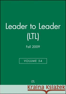Leader to Leader (Ltl), Volume 54, Fall 2009  LTL   9780470457023