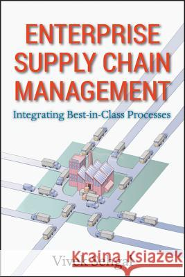 Enterprise Supply Chain Management : Integrating Best in Class Processes S. K. Sehgal 9780470465455