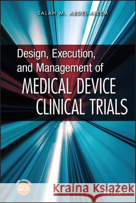Design, Execution, and Management of Medical Device Clinical Trials Salah Abdel-Aleem 9780470474266