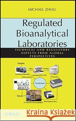Regulated Bioanalytical Laboratories: Technical and Regulatory Aspects from Global Perspectives Michael Zhou 9780470476598