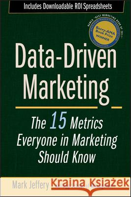 Data-Driven Marketing : The 15 Metrics Everyone in Marketing Should Know Mark Jeffrey 9780470504543