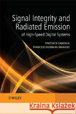Signal Integrity and Radiated Emission of High-Speed Digital Systems Spartaco Caniggia Francescaromana Maradei 9780470511664