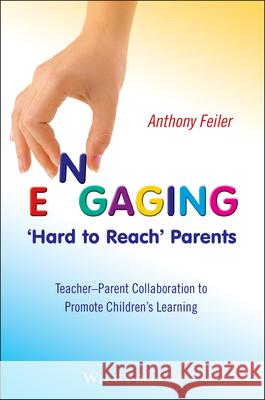 Engaging 'hard to Reach' Parents: Teacher-Parent Collaboration to Promote Children's Learning Anthony Feiler 9780470516324 John Wiley & Sons