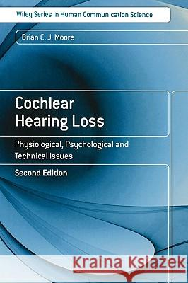 Cochlear Hearing Loss : Physiological, Psychological and Technical Issues Brian C. J. Moore 9780470516331