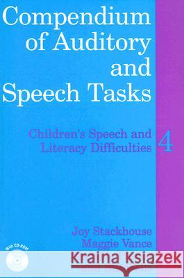 Compendium of Auditory and Speech Tasks : Children's Speech and Literacy Difficulties 4 with CD-ROM Joy Stackhouse Maggie Vance Michelle Pascoe 9780470516591