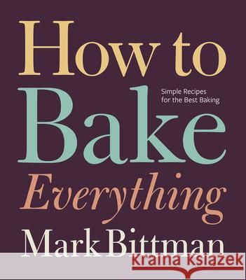 How to Bake Everything: Simple Recipes for the Best Baking Mark Bittman 9780470526880 Houghton Mifflin
