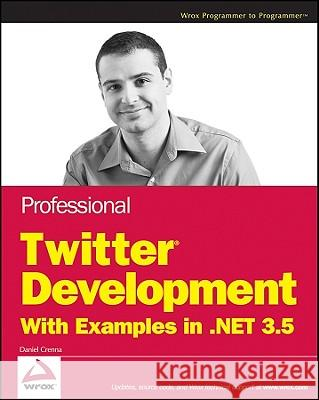 Professional Twitter Development with Examples in .Net 3.5 Daniel Crenna 9780470531327