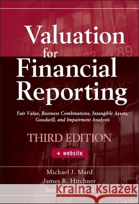 Valuation for Financial Reporting: Fair Value, Business Combinations, Intangible Assets, Goodwill and Impairment Analysis Michael J. Mard James R. Hitchner Steven D. Hyden 9780470534892 John Wiley & Sons