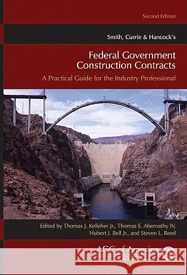 Smith, Currie & Hancock's Federal Government Construction Contracts: A Practical Guide for the Industry Professional Thomas J., Jr. Kelleher Thomas E. Abernathy Hubert J. Bell 9780470539767