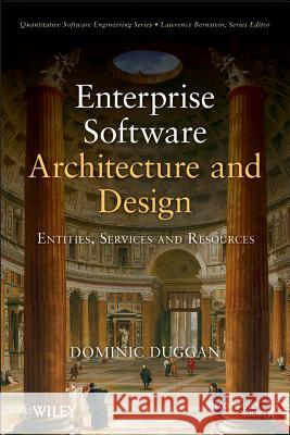 Enterprise Software Architecture and Design : Entities, Services, and Resources Dominic Duggan   9780470565452