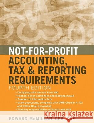 Not-For-Profit Accounting, Tax & Reporting Requirements Edward J. McMillan CPA, CAE   9780470575383