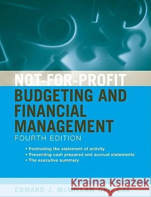Not-For-Profit Budgeting and Financial Management Edward J. McMillan CPA, CAE   9780470575413