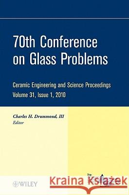 70th Conference on Glass Problems: Ceramic Engineering and Science Proceedings, Volume 31, Issue 1, 2010 Acers 9780470594667