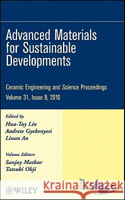 Advanced Materials for Sustainable Developments: Ceramic Engineering and Science Proceedings, Volume 31, Issue 9 Acers 9780470594742