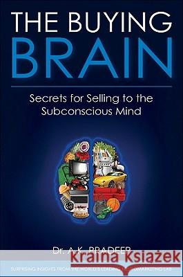 The Buying Brain: Secrets for Selling to the Subconscious Mind A K Pradeep 9780470601778 0