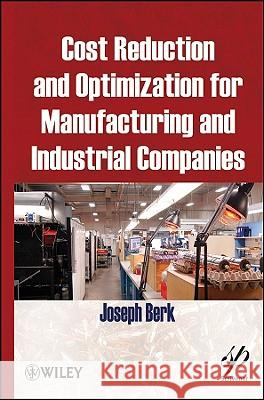 Cost Reduction and Optimization for Manufacturing and Industrial Companies Joseph Berk   9780470609576