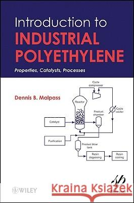 Introduction to Industrial Polyethylene : Properties, Catalysts, and Processes Dennis Malpass   9780470625989