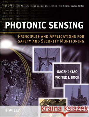 Photonic Sensing: Principles and Applications for Safety and Security Monitoring Gaozhi (George) Xiao Wojtek J. Bock George Xiao 9780470626955