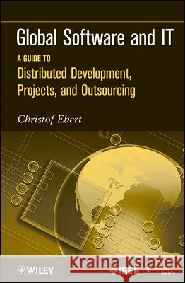 Global Software and IT : A Guide to Distributed Development, Projects, and Outsourcing Christof Ebert   9780470636190
