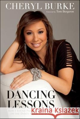Dancing Lessons: How I Found Passion and Potential on the Dance Floor and in Life Cheryl Burke   9780470640005