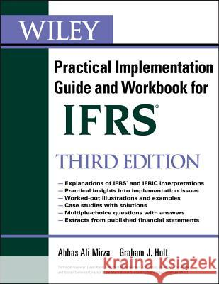Wiley IFRS : Practical Implementation Guide and Workbook Abbas A Mirza 9780470647912