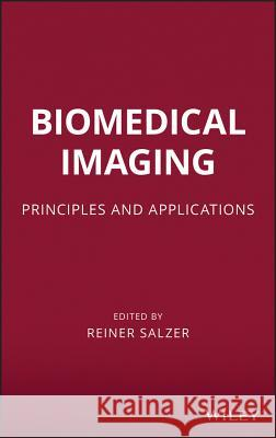 Biomedical Imaging: Principles and Applications Reiner Salzer   9780470648476