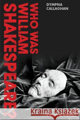 Who Was William Shakespeare?: An Introduction to the Life and Works Callaghan, Dympna 9780470658475