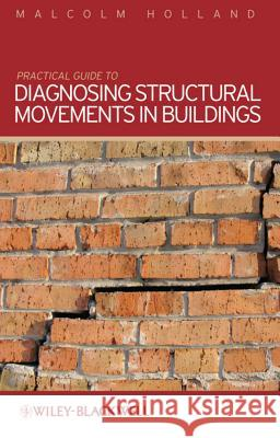 Practical Guide to Diagnosing Structural Movement in Buildings Malcolm Holland 9780470659106