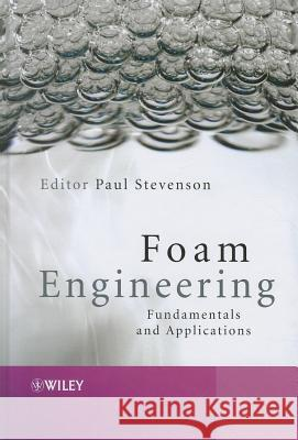 Foam Engineering: Fundamentals and Applications Paul Stevenson 9780470660805