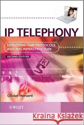 IP Telephony : Deploying VoIP Protocols and IMS Infrastructure Olivier Hersent   9780470665848