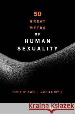 50 Great Myths of Human Sexuality Schwartz, Pepper; Kempner, Martha 9780470674345 John Wiley & Sons