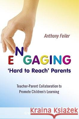 Engaging 'hard to Reach' Parents: Teacher-Parent Collaboration to Promote Children's Learning Anthony Feiler 9780470682296 John Wiley & Sons