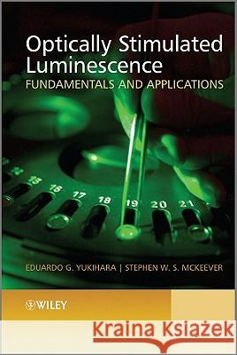 Optically Stimulated Luminescence : Fundamentals and Applications Stephen McKeever Eduardo G. Yukihara Peter Capper 9780470697252