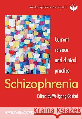 Schizophrenia: Current Science and Clinical Practice Wolfgang Gaebel   9780470710548