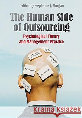 The Human Side of Outsourcing: Psychological Theory and Management Practice Stephanie J. Morgan 9780470718704