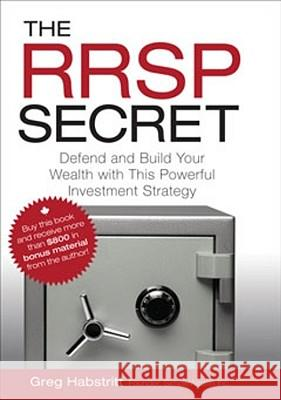 The RRSP Secret: Defend and Build Your Wealth with This Powerful Investment Strategy Greg Habstritt 9780470736524