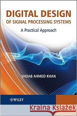 Digital Design of Signal Processing Systems: A Practical Approach  9780470741832