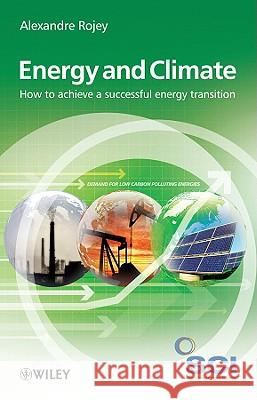 Energy & Climate: How to Achieve a Successful Energy Transition Alexandre Rojey 9780470744277