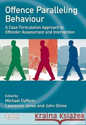 Offence Paralleling Behaviour: A Case Formulation Approach to Offender Assessment and Intervention Lawrence Jones John Shine Michael Daffern 9780470744475