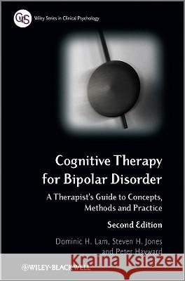 Cognitive Therapy for Bipolar Dr. Dominic H. Lam Dr. Steven H. Jones Dr. Peter Hayward 9780470779378
