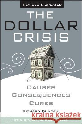 The Dollar Crisis : Causes, Consequences, Cures Richard Duncan 9780470821701