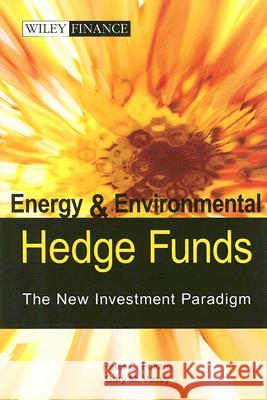Energy and Environmental Hedge Funds: The New Investment Paradigm Peter C. Fusaro Gary M. Vasey 9780470821985