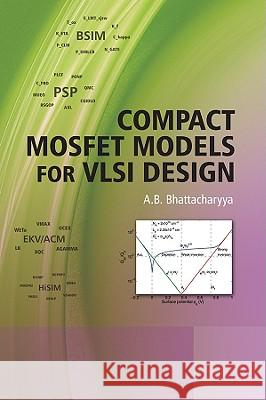 Compact MOSFET Models for VLSI Design A. B. Bhattacharyya 9780470823422