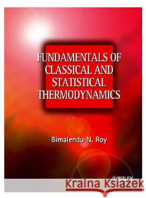 Fundamentals of Classical and Statistical Thermodynamics Bimalendu Narayan Roy 9780470843130