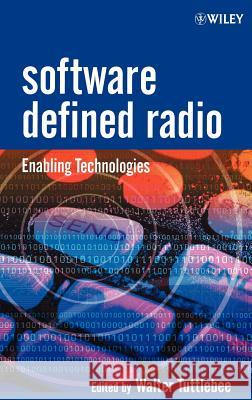 Software Defined Radio : Enabling Technologies Walter Tuttlebee Walter H. W. Tuttlebee 9780470843185