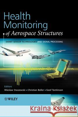 Health Monitoring of Aerospace Structures: Smart Sensor Technologies and Signal Processing Wieslaw Staszewski Geoffrey Tomlinson Christian Boller 9780470843406